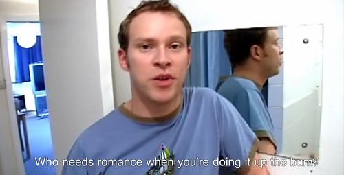 """""""Who needs romance when you're doing it in the bum?"""""""