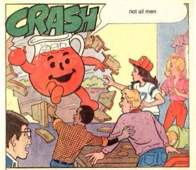 """Not all men - koolaid man"""