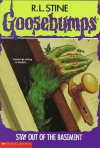 """goosebumps stay out of the basement"""